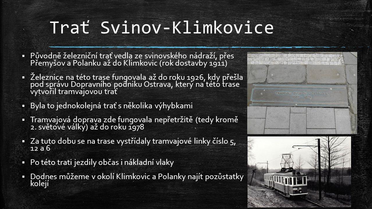 Trať Svinov-Klimkovice  Původně železniční trať vedla ze svinovského nádraží, přes Přemyšov a Polanku až do Klimkovic (rok dostavby 1911)  Železnice