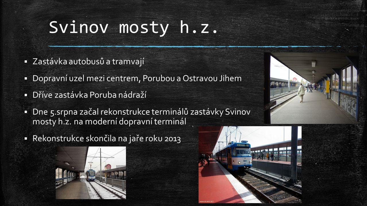 Svinov mosty h.z.  Zastávka autobusů a tramvají  Dopravní uzel mezi centrem, Porubou a Ostravou Jihem  Dříve zastávka Poruba nádraží  Dne 5.srpna