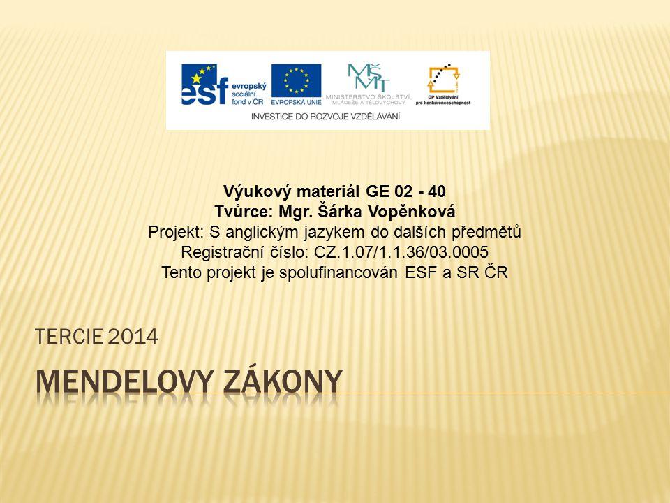 TERCIE 2014 Výukový materiál GE 02 - 40 Tvůrce: Mgr. Šárka Vopěnková Projekt: S anglickým jazykem do dalších předmětů Registrační číslo: CZ.1.07/1.1.3