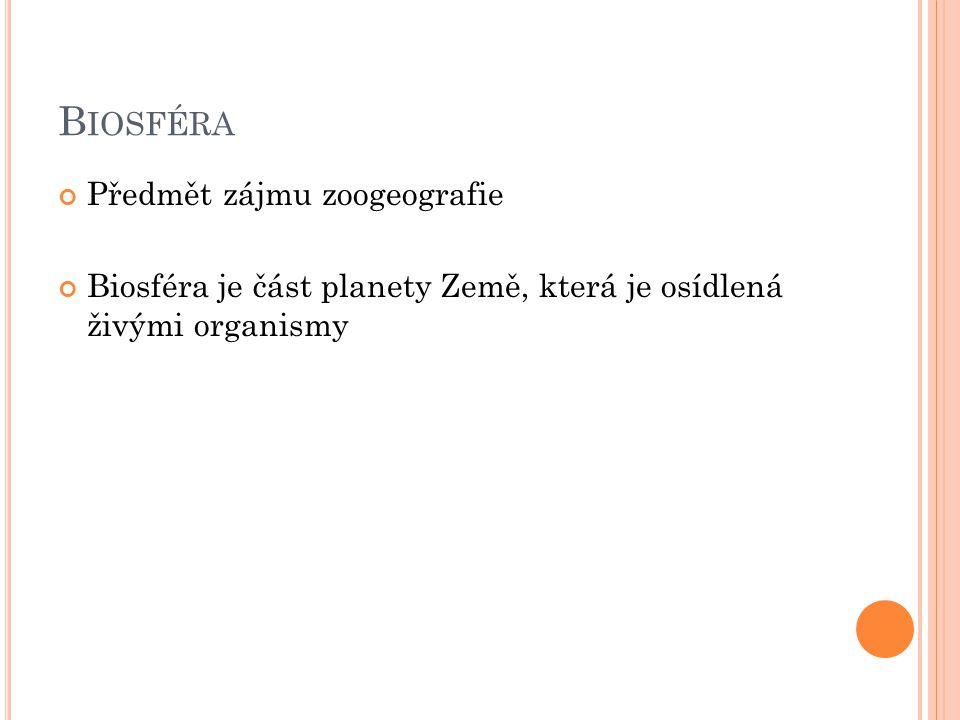 B IOSFÉRA Předmět zájmu zoogeografie Biosféra je část planety Země, která je osídlená živými organismy