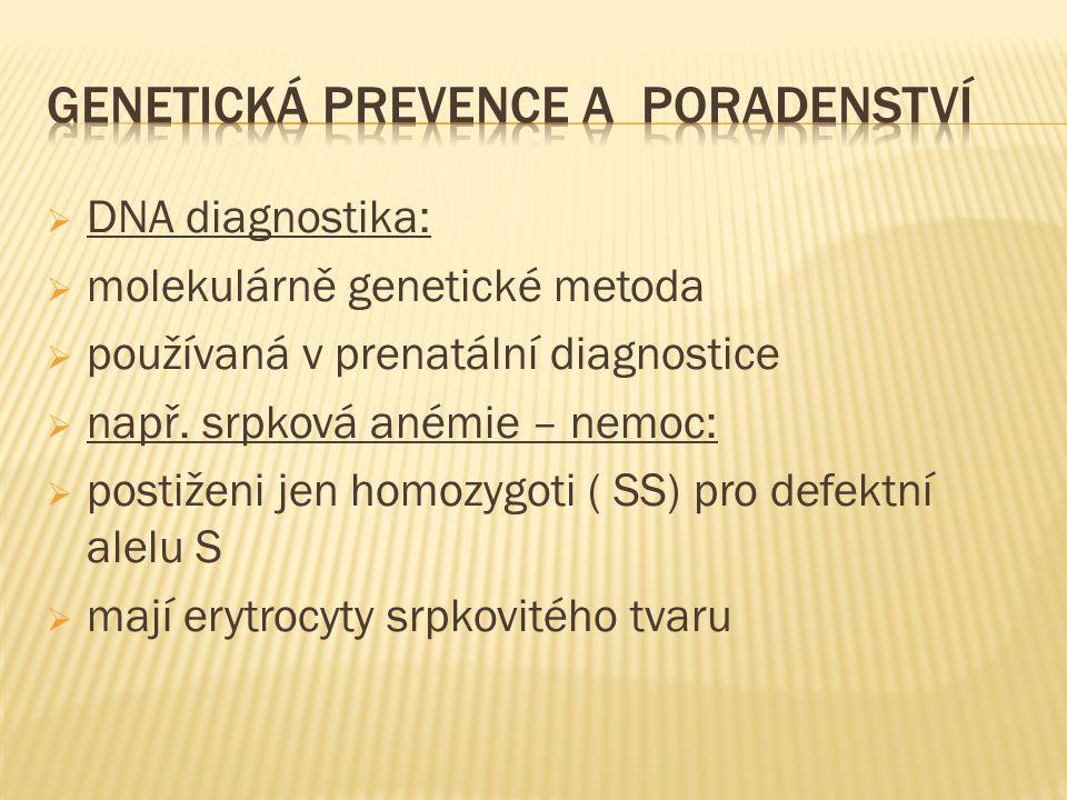  DNA diagnostika:  molekulárně genetické metoda  používaná v prenatální diagnostice  např.