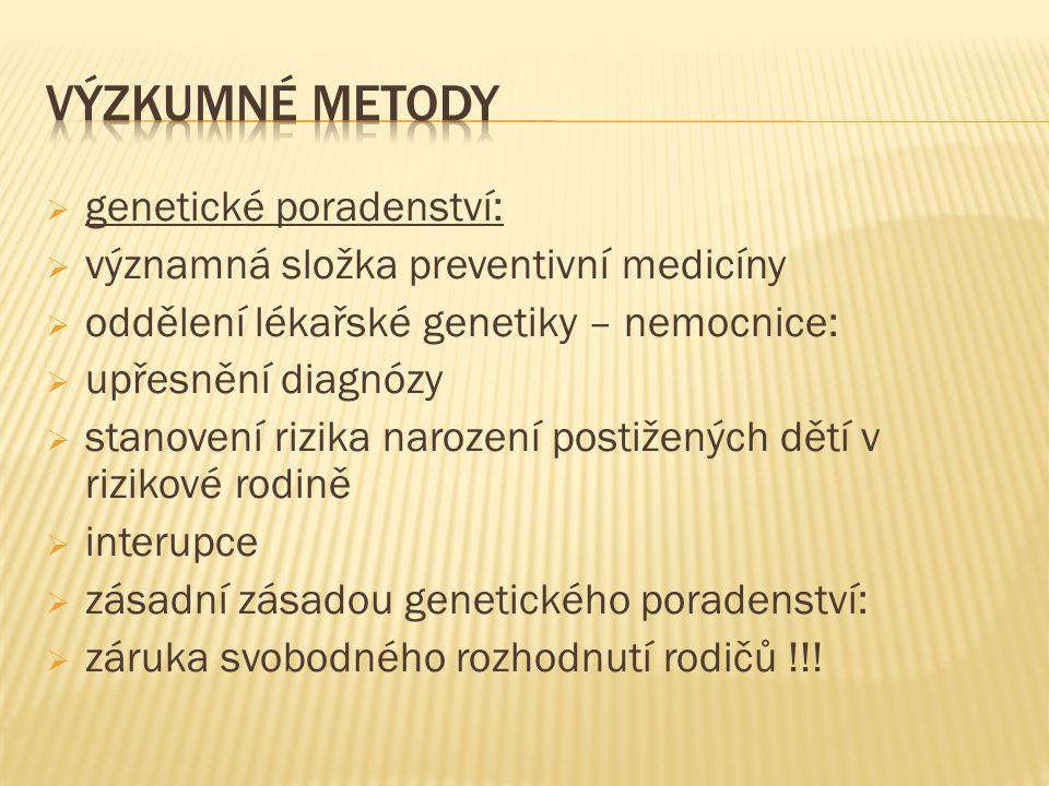  genetické poradenství:  významná složka preventivní medicíny  oddělení lékařské genetiky – nemocnice:  upřesnění diagnózy  stanovení rizika narození postižených dětí v rizikové rodině  interupce  zásadní zásadou genetického poradenství:  záruka svobodného rozhodnutí rodičů !!!