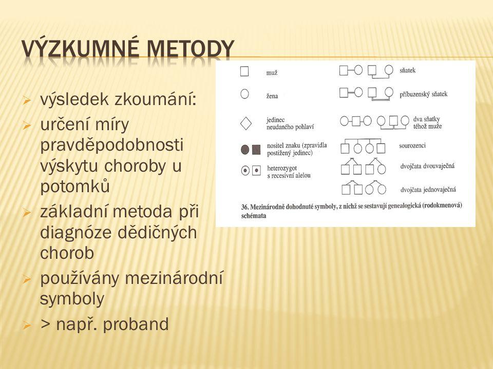 výzkum dvojčat:  a) dvojčata vzniknou z jediného vajíčka oplozeného jedinou spermií  100 % shodu genomu  dvojčata monozygotní MZ  stejné pohlaví  b) dvojčata vzniknou oplozením dvou vajíček dvěma spermiemi  50% shodu genomu  dvojčata dizygotní DZ  stejné pohlaví nebo různé pohlaví