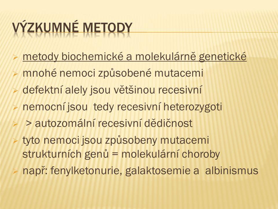  metody biochemické a molekulárně genetické  mnohé nemoci způsobené mutacemi  defektní alely jsou většinou recesivní  nemocní jsou tedy recesivní heterozygoti  > autozomální recesivní dědičnost  tyto nemoci jsou způsobeny mutacemi strukturních genů = molekulární choroby  např: fenylketonurie, galaktosemie a albinismus