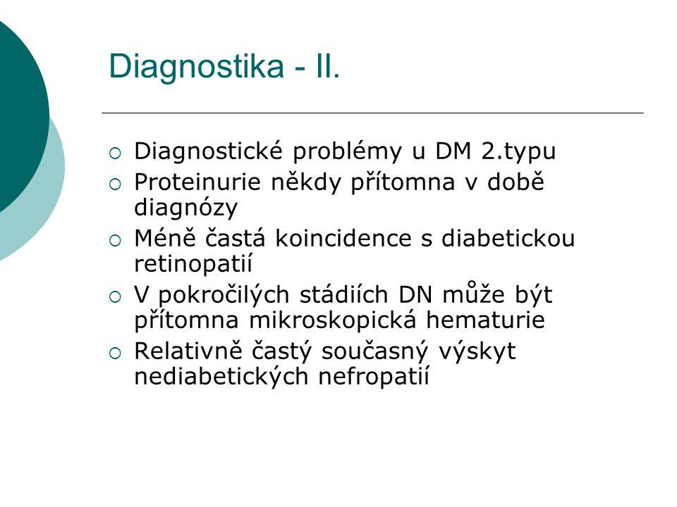 Dif dg  Typické nálezy pro DN  Letitá anamnéza diabetu  Přítomnost diabetické retinopatie  Mikroalbuminurie (dlouhodobě)  proteinurie  nefrotická proteinurie  renální insuficience  Renální biopsie není indikována