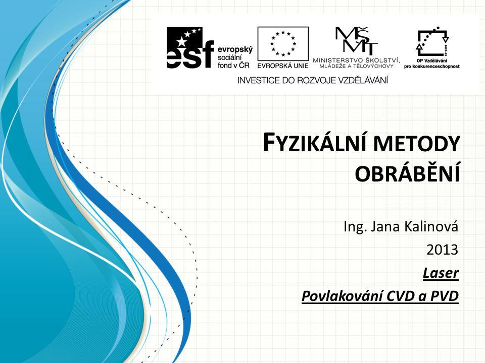 F YZIKÁLNÍ METODY OBRÁBĚNÍ Ing. Jana Kalinová 2013 Laser Povlakování CVD a PVD