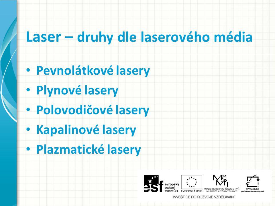 Pevnolátkové lasery Plynové lasery Polovodičové lasery Kapalinové lasery Plazmatické lasery Laser – druhy dle laserového média