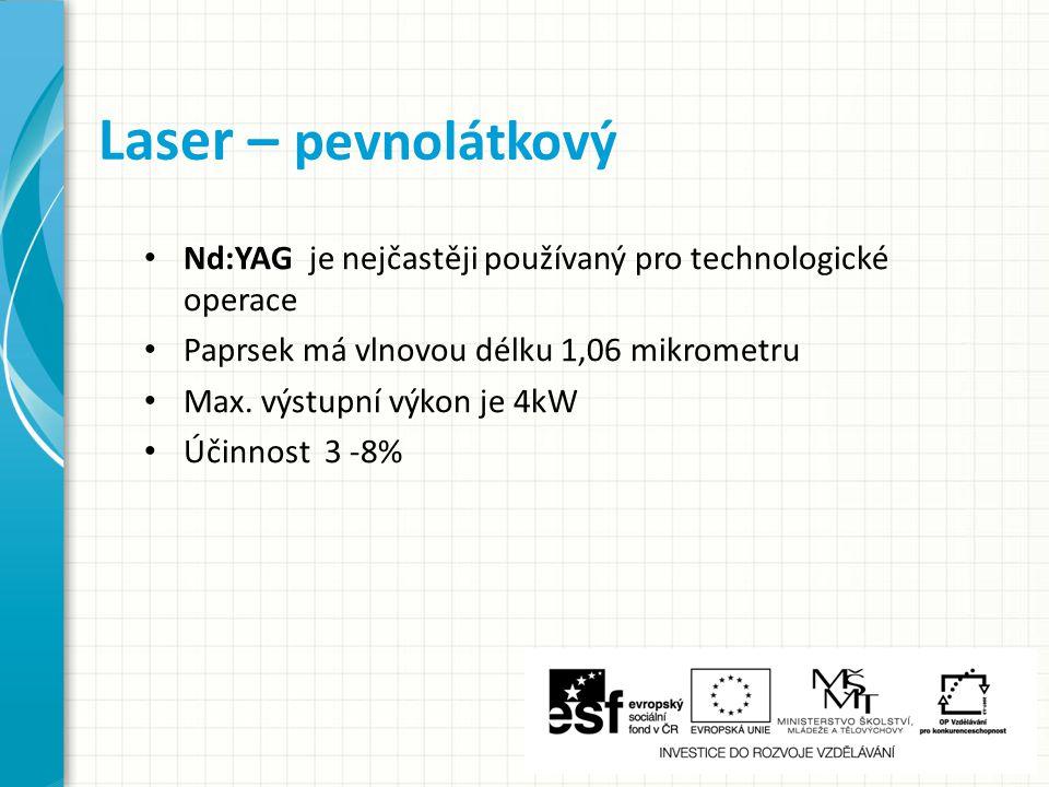 Nd:YAG je nejčastěji používaný pro technologické operace Paprsek má vlnovou délku 1,06 mikrometru Max.