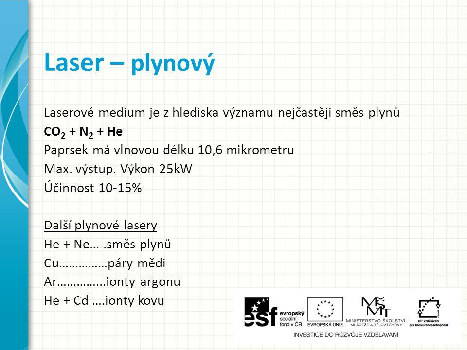 Laserové medium je z hlediska významu nejčastěji směs plynů CO 2 + N 2 + He Paprsek má vlnovou délku 10,6 mikrometru Max.