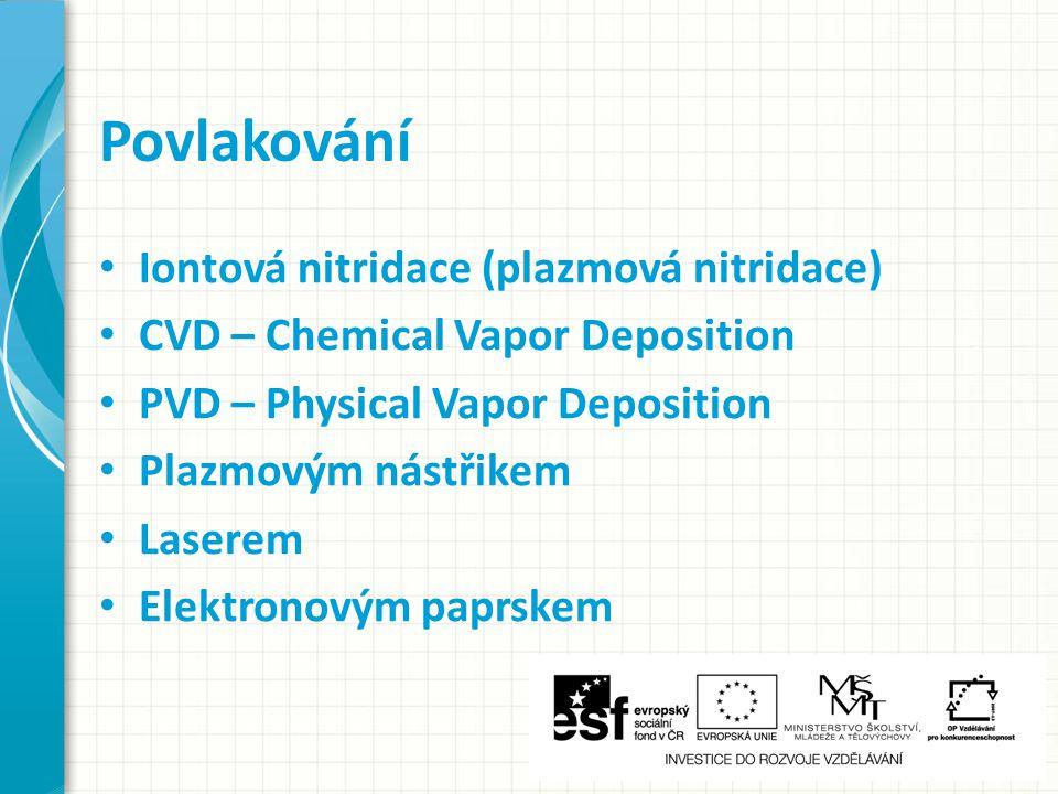 Iontová nitridace (plazmová nitridace) CVD – Chemical Vapor Deposition PVD – Physical Vapor Deposition Plazmovým nástřikem Laserem Elektronovým paprskem Povlakování