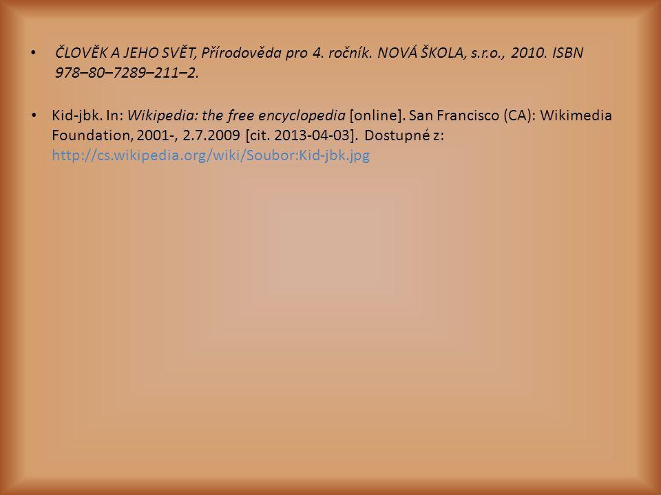 ČLOVĚK A JEHO SVĚT, Přírodověda pro 4. ročník. NOVÁ ŠKOLA, s.r.o., 2010. ISBN 978–80–7289–211–2. Kid-jbk. In: Wikipedia: the free encyclopedia [online