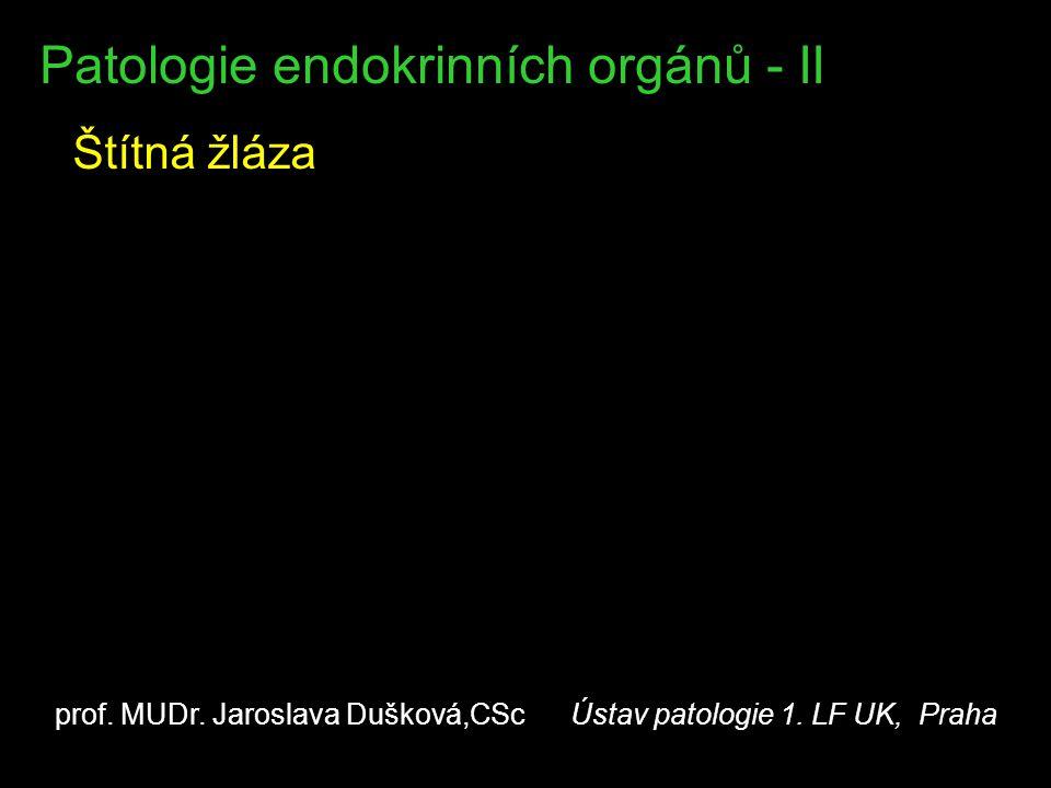 Gravesova – Basedowova nemoc  autoimmuní toxická struma  hlavně HLA-DR 3 profil  překryv s HT  morfologie –difusní (i nodulární) –colloid redukován až vymizelý –thyrocyty kubické –fokální lymf.
