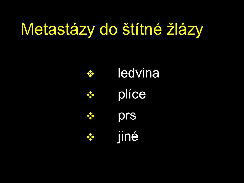 Metastázy do štítné žlázy  ledvina  plíce  prs  jiné