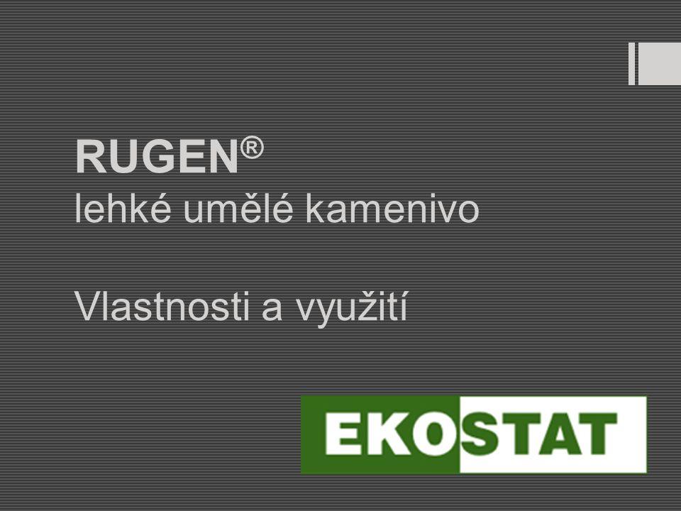 RUGEN ® lehké umělé kamenivo Vlastnosti a využití