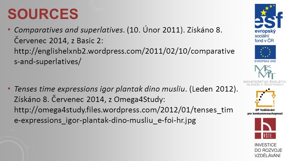 SOURCES Comparatives and superlatives.(10. Únor 2011).