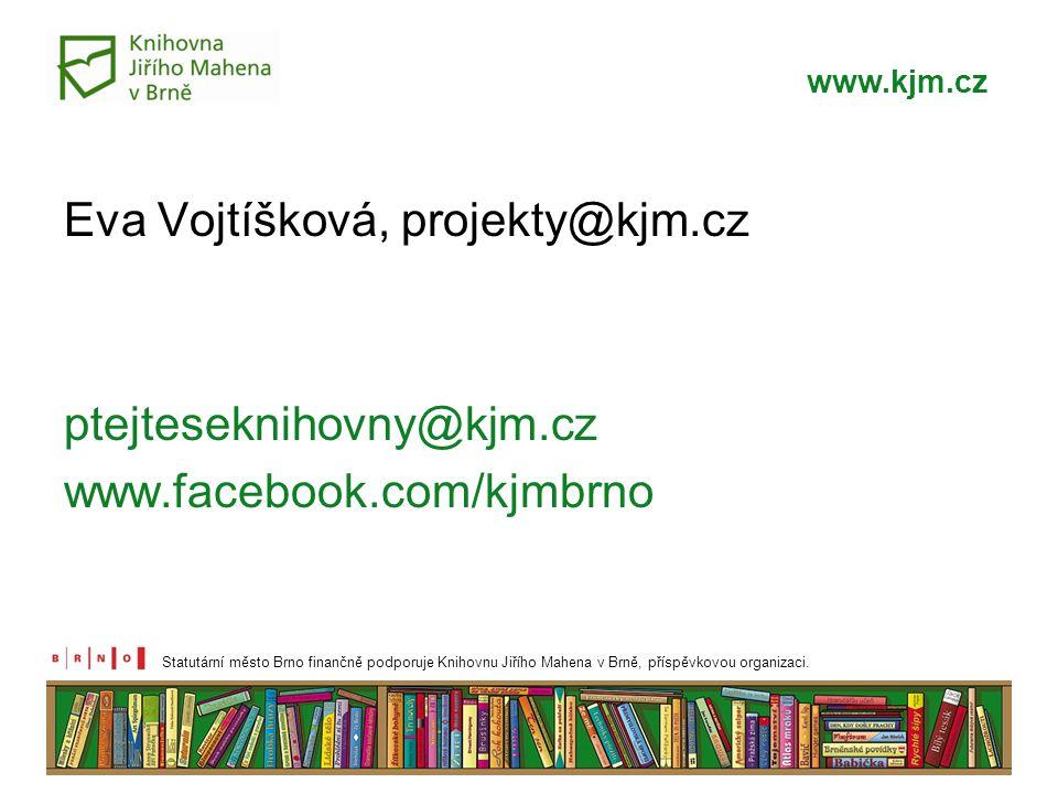 Eva Vojtíšková, projekty@kjm.cz ptejteseknihovny@kjm.cz www.facebook.com/kjmbrno www.kjm.cz Statutární město Brno finančně podporuje Knihovnu Jiřího Mahena v Brně, příspěvkovou organizaci.