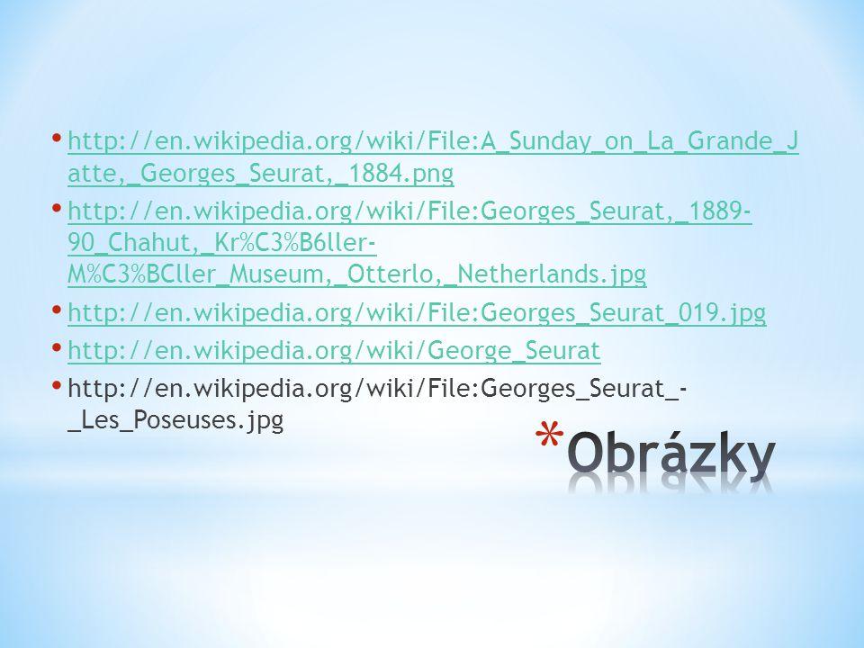 http://en.wikipedia.org/wiki/File:A_Sunday_on_La_Grande_J atte,_Georges_Seurat,_1884.png http://en.wikipedia.org/wiki/File:A_Sunday_on_La_Grande_J atte,_Georges_Seurat,_1884.png http://en.wikipedia.org/wiki/File:Georges_Seurat,_1889- 90_Chahut,_Kr%C3%B6ller- M%C3%BCller_Museum,_Otterlo,_Netherlands.jpg http://en.wikipedia.org/wiki/File:Georges_Seurat,_1889- 90_Chahut,_Kr%C3%B6ller- M%C3%BCller_Museum,_Otterlo,_Netherlands.jpg http://en.wikipedia.org/wiki/File:Georges_Seurat_019.jpg http://en.wikipedia.org/wiki/George_Seurat http://en.wikipedia.org/wiki/File:Georges_Seurat_- _Les_Poseuses.jpg