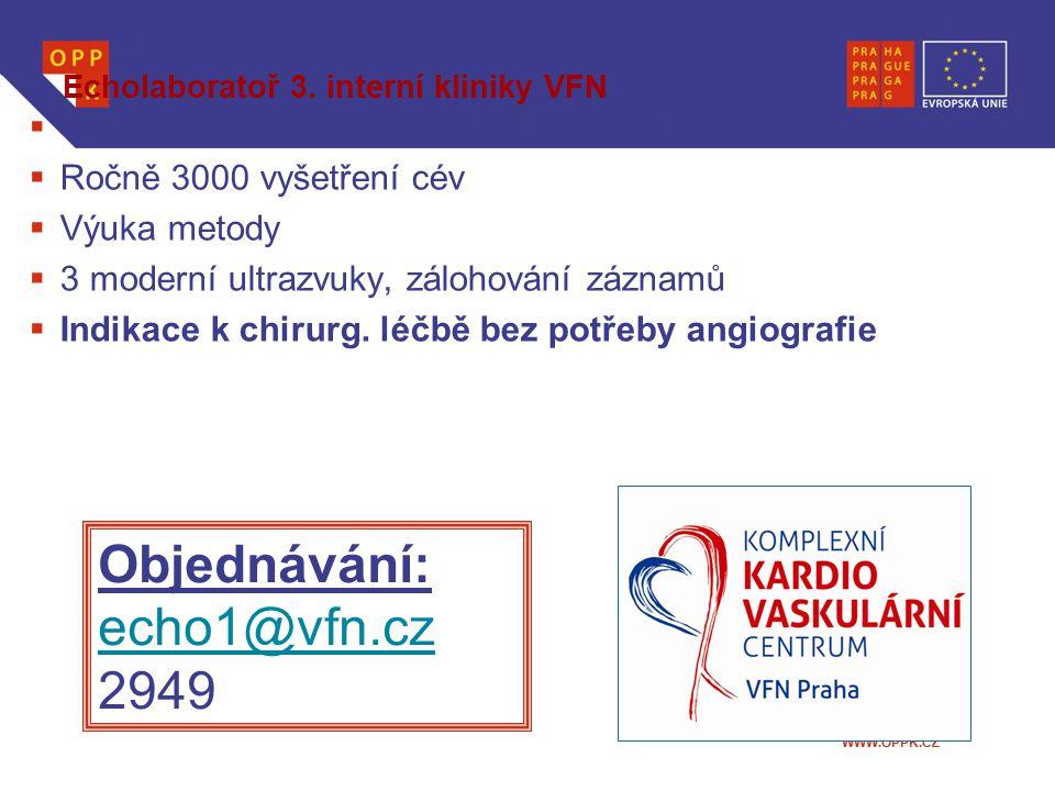 WWW.OPPK.CZ Echolaboratoř 3. interní kliniky VFN  Cévní ultrasonografie od počátku 90.let  Ročně 3000 vyšetření cév  Výuka metody  3 moderní ultra