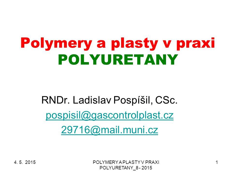 POLYMERY A PLASTY V PRAXI POLYURETANY_8 - 2015 1 Polymery a plasty v praxi POLYURETANY RNDr. Ladislav Pospíšil, CSc. pospisil@gascontrolplast.cz 29716