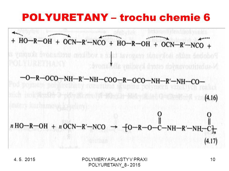 POLYURETANY – trochu chemie 6 4. 5. 2015POLYMERY A PLASTY V PRAXI POLYURETANY_8 - 2015 10