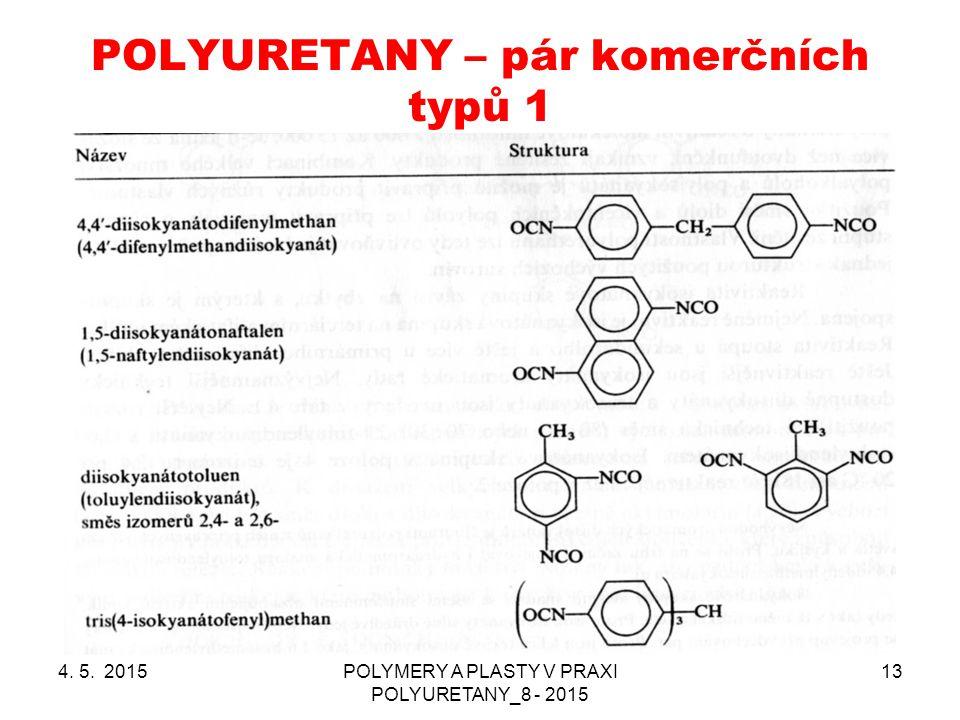 POLYURETANY – pár komerčních typů 1 4. 5. 2015POLYMERY A PLASTY V PRAXI POLYURETANY_8 - 2015 13