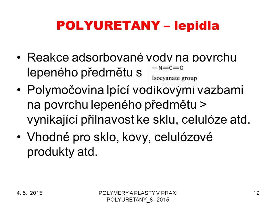 POLYURETANY – lepidla 4. 5. 2015POLYMERY A PLASTY V PRAXI POLYURETANY_8 - 2015 19 Reakce adsorbované vody na povrchu lepeného předmětu s Polymočovina