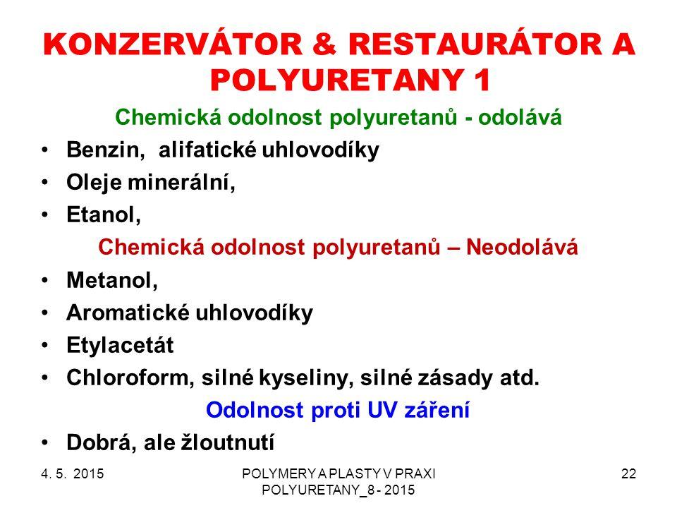 4. 5. 2015POLYMERY A PLASTY V PRAXI POLYURETANY_8 - 2015 22 KONZERVÁTOR & RESTAURÁTOR A POLYURETANY 1 Chemická odolnost polyuretanů - odolává Benzin,