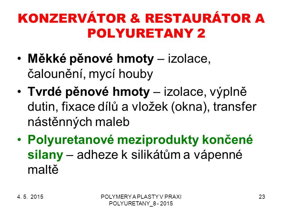 4. 5. 2015POLYMERY A PLASTY V PRAXI POLYURETANY_8 - 2015 23 KONZERVÁTOR & RESTAURÁTOR A POLYURETANY 2 Měkké pěnové hmoty – izolace, čalounění, mycí ho