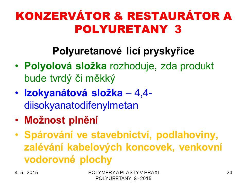 4. 5. 2015POLYMERY A PLASTY V PRAXI POLYURETANY_8 - 2015 24 KONZERVÁTOR & RESTAURÁTOR A POLYURETANY 3 Polyuretanové licí pryskyřice Polyolová složka r