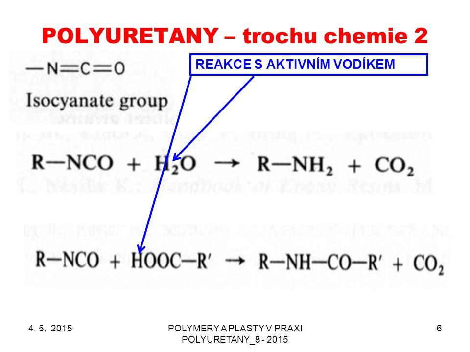 POLYURETANY – trochu chemie 2 4. 5. 2015POLYMERY A PLASTY V PRAXI POLYURETANY_8 - 2015 6 REAKCE S AKTIVNÍM VODÍKEM