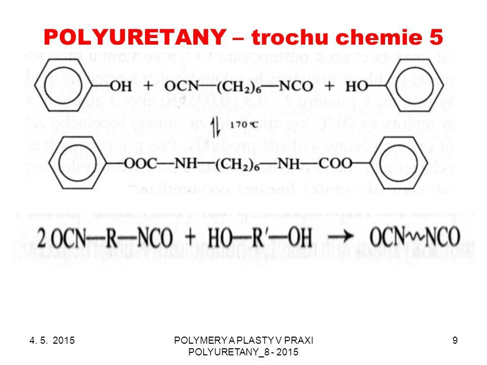 POLYURETANY – trochu chemie 5 4. 5. 2015POLYMERY A PLASTY V PRAXI POLYURETANY_8 - 2015 9