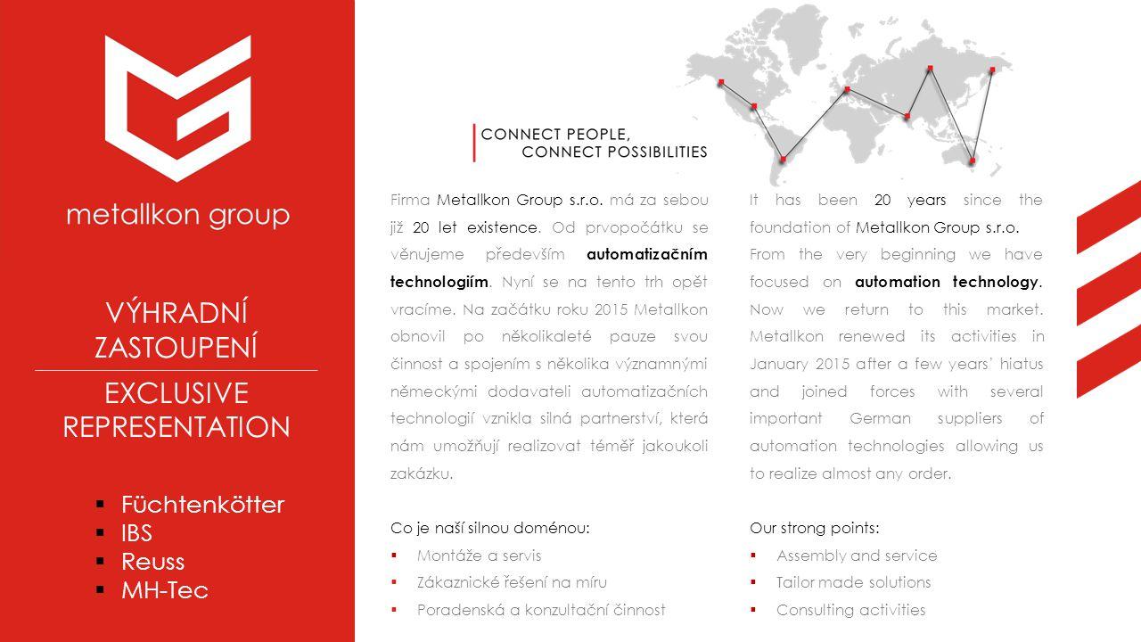 Firma Metallkon Group s.r.o. má za sebou již 20 let existence. Od prvopočátku se věnujeme především automatizačním technologiím. Nyní se na tento trh
