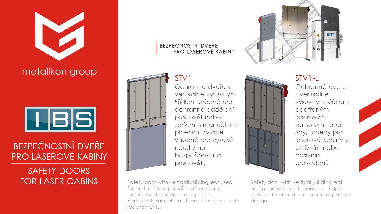 BEZPEČNOSTNÍ DVEŘE PRO LASEROVÉ KABINY SAFETY DOORS FOR LASER CABINS STV1 Ochranné dveře s vertikálně výsuvným křídlem určené pro ochranné oddělení pracovišť nebo zařízení s manuálním plněním.