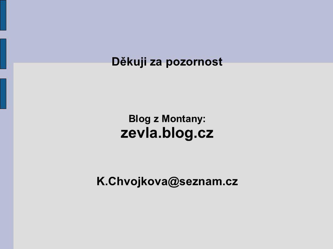 Děkuji za pozornost Blog z Montany: zevla.blog.cz K.Chvojkova@seznam.cz