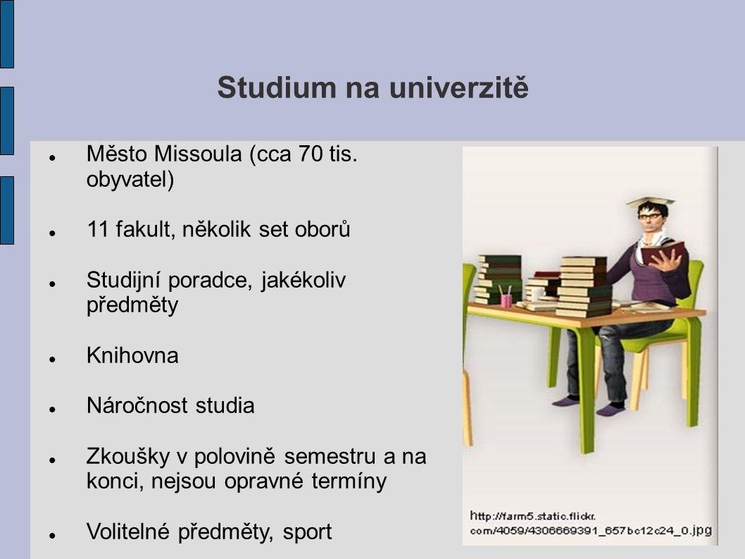 Studium na univerzitě Město Missoula (cca 70 tis. obyvatel) 11 fakult, několik set oborů Studijní poradce, jakékoliv předměty Knihovna Náročnost studi