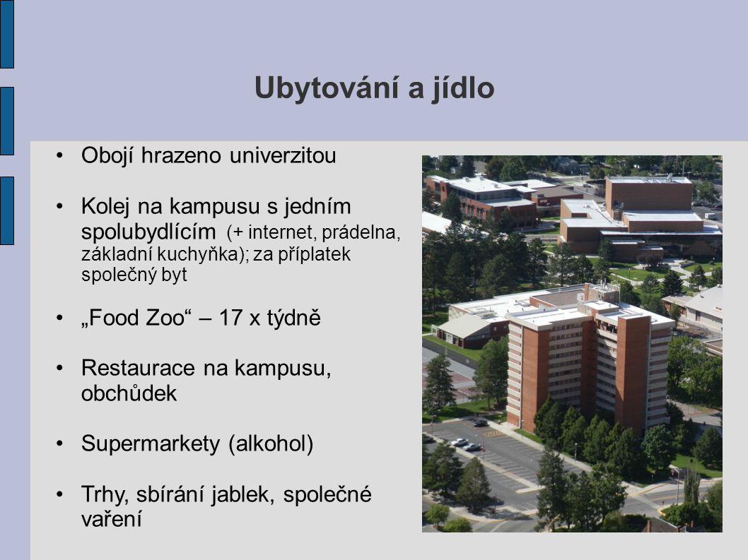 Ubytování a jídlo Obojí hrazeno univerzitou Kolej na kampusu s jedním spolubydlícím (+ internet, prádelna, základní kuchyňka); za příplatek společný b