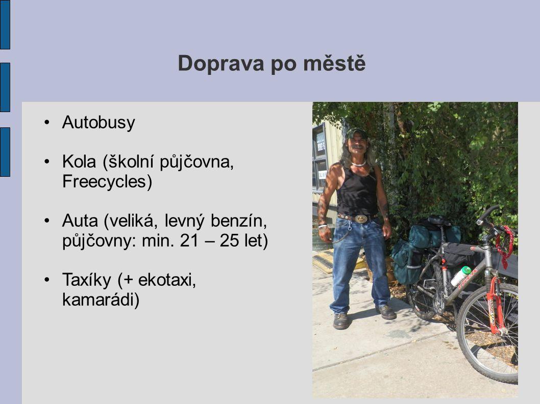 Doprava po městě Autobusy Kola (školní půjčovna, Freecycles) Auta (veliká, levný benzín, půjčovny: min. 21 – 25 let) Taxíky (+ ekotaxi, kamarádi)