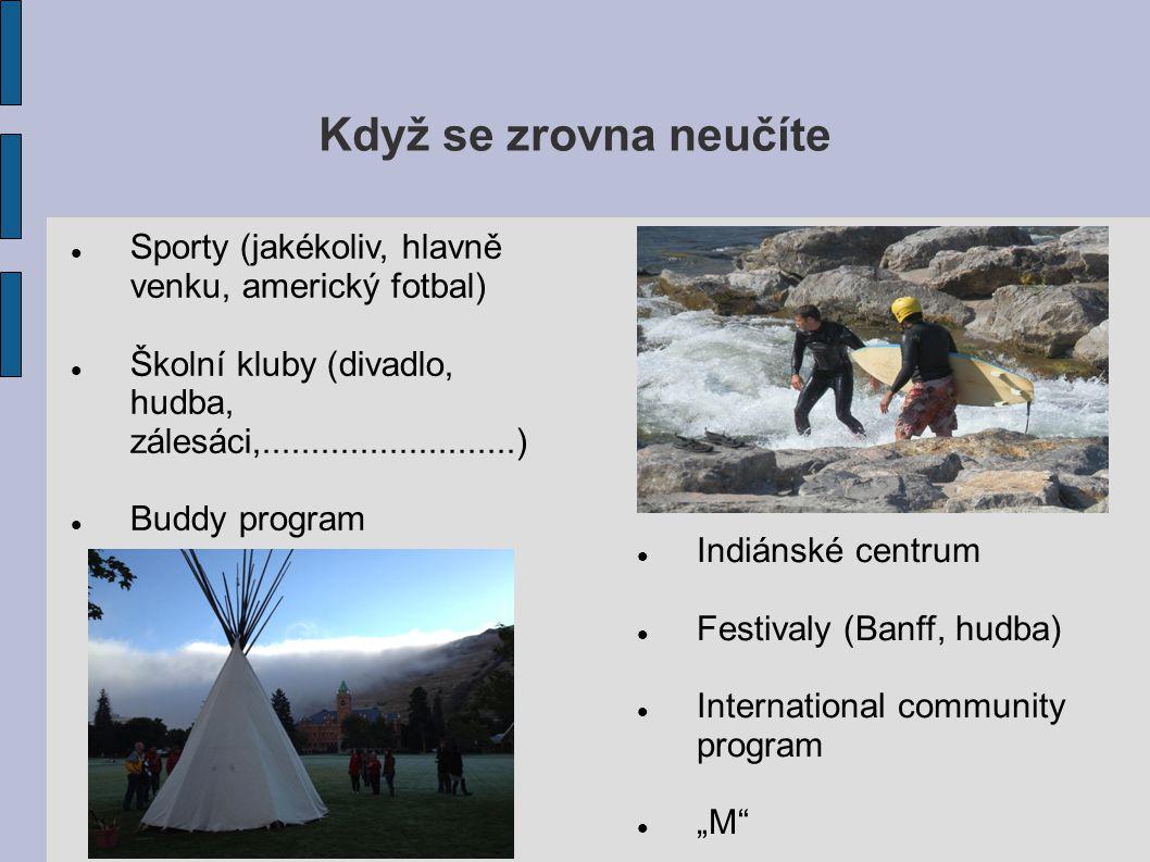 """Když se zrovna neučíte Sporty (jakékoliv, hlavně venku, americký fotbal) Školní kluby (divadlo, hudba, zálesáci,..........................) Buddy program Indiánské centrum Festivaly (Banff, hudba) International community program """"M"""