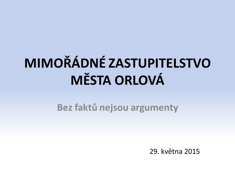 MIMOŘÁDNÉ ZASTUPITELSTVO MĚSTA ORLOVÁ Bez faktů nejsou argumenty 29. května 2015