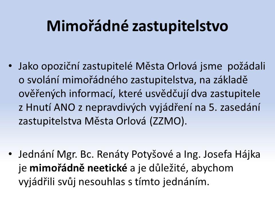 Mimořádné zastupitelstvo Jako opoziční zastupitelé Města Orlová jsme požádali o svolání mimořádného zastupitelstva, na základě ověřených informací, kt