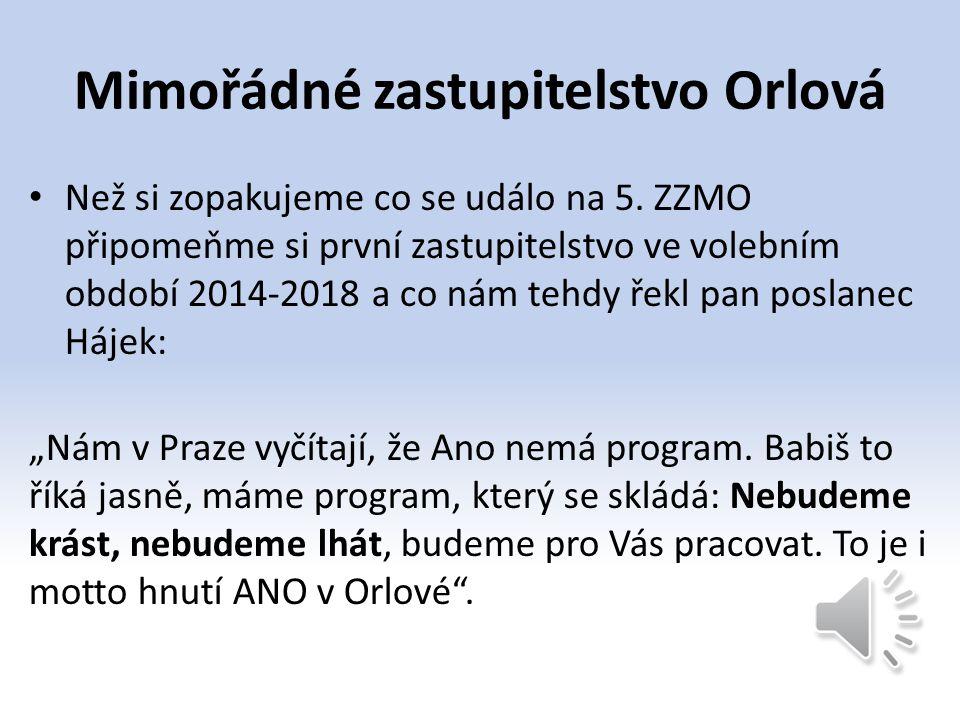 Mimořádné zastupitelstvo Orlová Než si zopakujeme co se událo na 5. ZZMO připomeňme si první zastupitelstvo ve volebním období 2014-2018 a co nám tehd