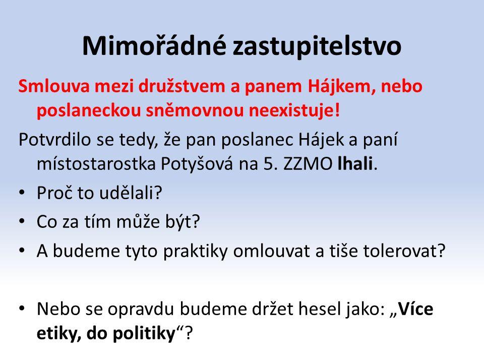 Mimořádné zastupitelstvo Smlouva mezi družstvem a panem Hájkem, nebo poslaneckou sněmovnou neexistuje! Potvrdilo se tedy, že pan poslanec Hájek a paní