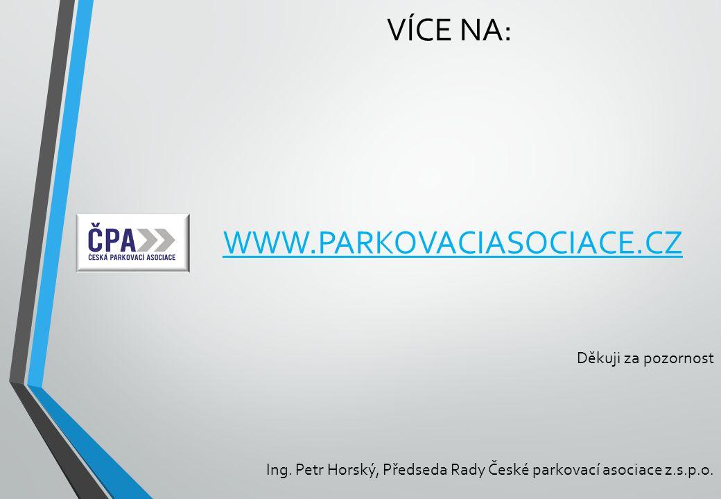 WWW.PARKOVACIASOCIACE.CZ VÍCE NA: Ing. Petr Horský, Předseda Rady České parkovací asociace z.s.p.o. Děkuji za pozornost