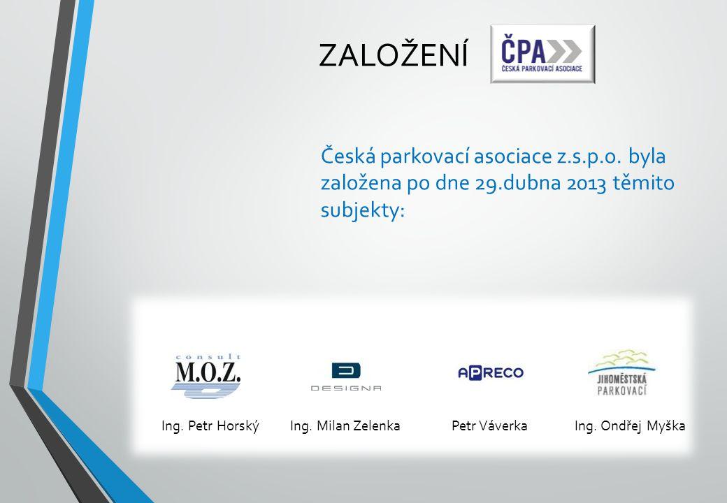 ZALOŽENÍ Česká parkovací asociace z.s.p.o. byla založena po dne 29.dubna 2013 těmito subjekty: Ing. Petr Horský Ing. Milan Zelenka Petr Váverka Ing. O