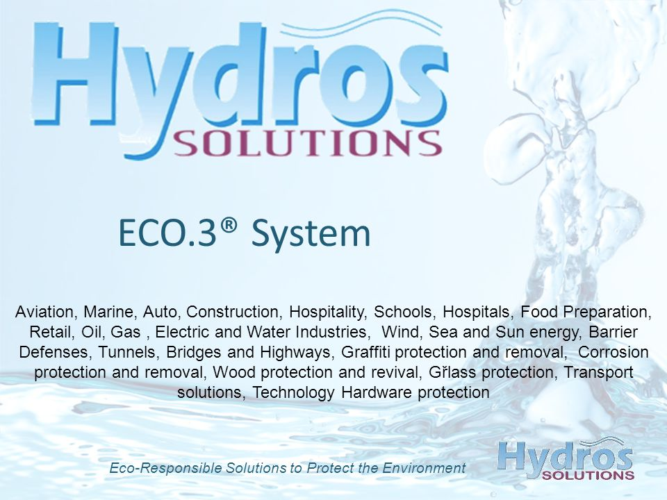 Eco-Responsible Solutions to Protect the Environment Aviation, Marine, Auto, Construction, Hospitality, Schools, Hospitals, Food Preparation, Retail,