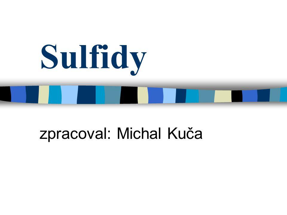 Sulfidy zpracoval: Michal Kuča