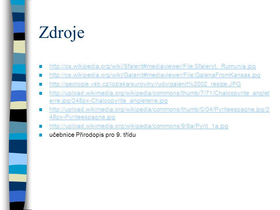 Zdroje http://cs.wikipedia.org/wiki/Sfalerit#mediaviewer/File:Sfaleryt,_Rumunia.jpg http://cs.wikipedia.org/wiki/Galenit#mediaviewer/File:GalenaFromKa