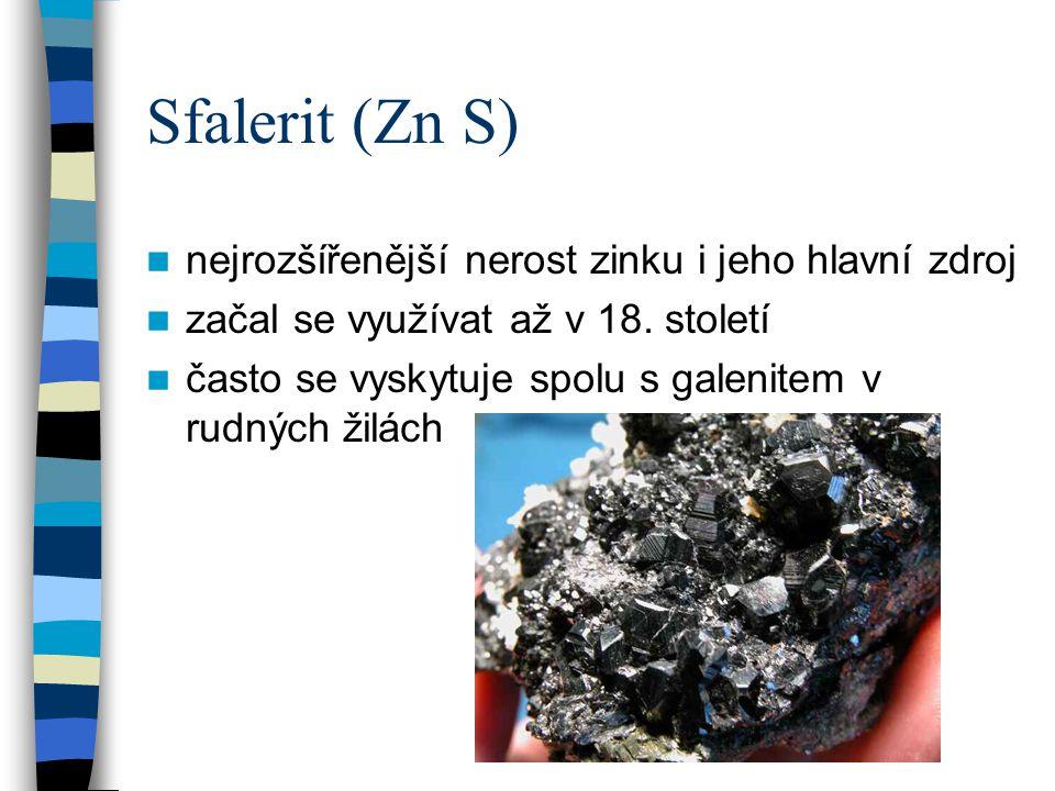 Sfalerit (Zn S) nejrozšířenější nerost zinku i jeho hlavní zdroj začal se využívat až v 18. století často se vyskytuje spolu s galenitem v rudných žil