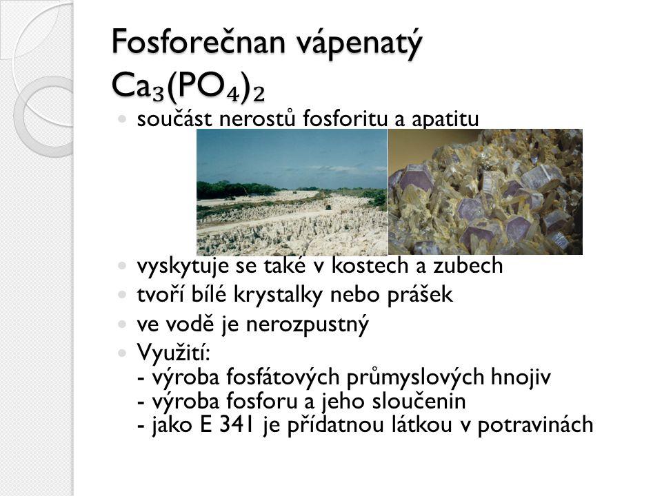 Fosforečnan vápenatý Ca ₃ (PO ₄ ) ₂ součást nerostů fosforitu a apatitu vyskytuje se také v kostech a zubech tvoří bílé krystalky nebo prášek ve vodě