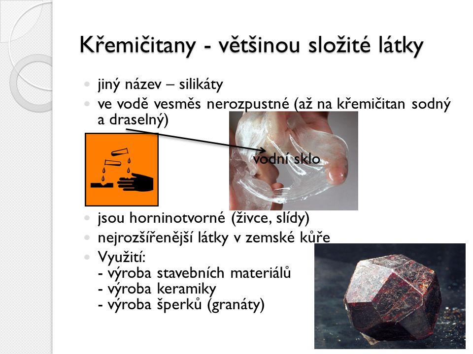 Křemičitany - většinou složité látky jiný název – silikáty ve vodě vesměs nerozpustné (až na křemičitan sodný a draselný) vodní sklo jsou horninotvorn